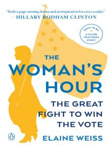 The Woman's Hour The Great Fight to Win the Vote  by Elaine Weiss
