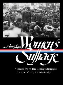 American Women's Suffrage Voices from the Long Struggle for the Vote 1776-1965 by Susan Ware