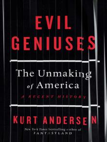 Evil Geniuses The Unmaking of America: A Recent History by Kurt Anderson, book cover