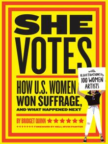 She Votes How U.S. Women Won Suffrage, and What Happened Next  by Bridget Quinn