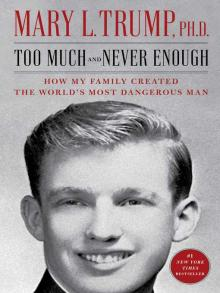 Too Much and Never Enough How My Family Created the World's Most Dangerous Man  by Mary L. Trump