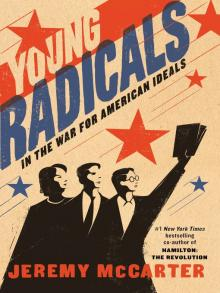 Young Radicals In the War for American Ideals  by Jeremy McCarter