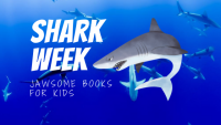 SHARK WEEK: JAWSOME BOOKS FOR KIDS