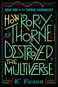 "Book cover for ""How Rory Thorne Destroyed the Multiverse"""