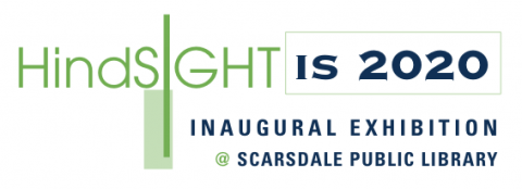 "Logo in green and blue that says ""Hindsight is 2020 Inaugural Exhibition at Scarsdale Public Library"""
